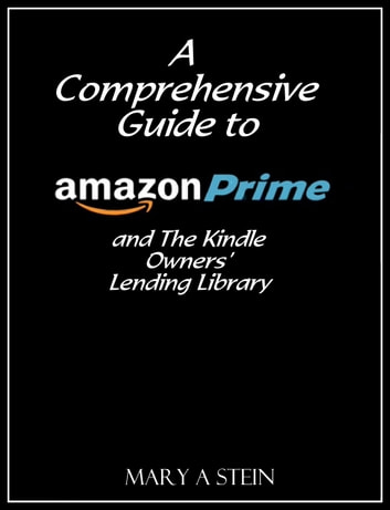 A Comprehensive Guide to Amazon Prime and The Kindle Owners' Lending Library