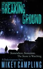 Breaking Ground: A Tale of Supernatural Suspense ebook by Mikey Campling