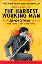 The Hardest Working Man ebook by James Sullivan