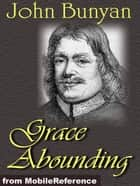 Grace Abounding To The Chief Of Sinners (Mobi Classics) ebook by John Bunyan