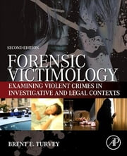 Forensic Victimology - Examining Violent Crime Victims in Investigative and Legal Contexts ebook by Brent E. Turvey