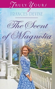 The Scent of Magnolia ebook by Frances Devine