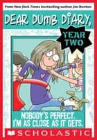 Dear Dumb Diary Year Two #3: Nobody's Perfect. I'm As Close As It Gets. ebook by Jim Benton