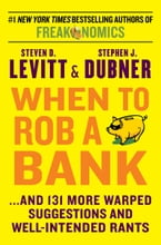 When to Rob a Bank, ...And 131 More Warped Suggestions and Well-Intended Rants