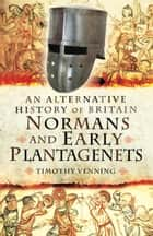 Normans and Early Plantagenets ebook by Timothy Venning