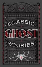 Classic Ghost Stories (Barnes & Noble Collectible Editions) ebook by Various