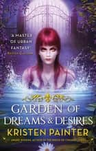 Garden of Dreams and Desires - Crescent City: Book Three ebook by Kristen Painter