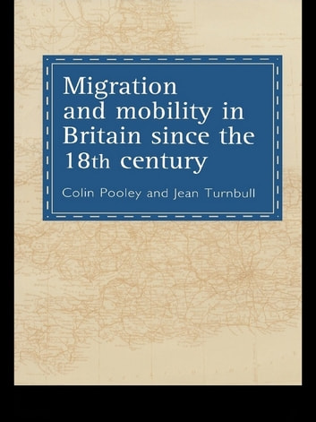 Migration And Mobility In Britain Since The Eighteenth Century ebook by Colin Pooley,Jean Turnbull