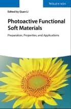 Photoactive Functional Soft Materials - Preparation, Properties, and Applications ebook by Quan Li