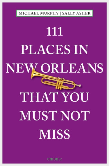 111 Places in New Orleans that you must not miss ebook by Sally Asher,Michael Murphy