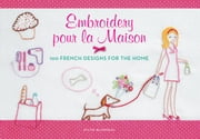 Embroidery pour la Maison - 100 French Designs for the Home ebook by Sylvie Blondeau