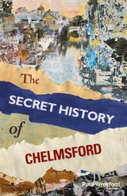 Secret History of Chelmsford ebook by Paul Wreyford