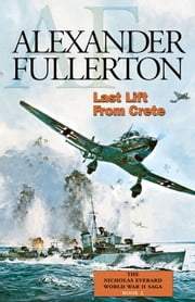Last Lift from Crete - The Nicholas Everard World War II Saga Book 2 ebook by Alexander Fullerton