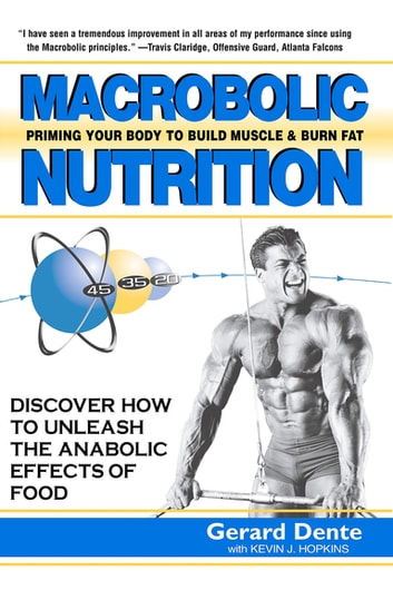 Macrobolic Nutrition - Priming Your Body to Build Muscle & Burn Fat eBook by Gerard Dente