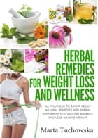 Herbal Remedies: Herbal Remedies for Weight Loss: All You Need to Know About Natural Remedies and Herbal Supplements to Restore Balance and Lose Massive Weight ebook by Marta Tuchowska