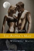 The Alpha's Mate ebook by Eve Adrian