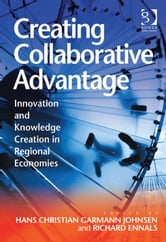 Creating Collaborative Advantage - Innovation and Knowledge Creation in Regional Economies ebook by