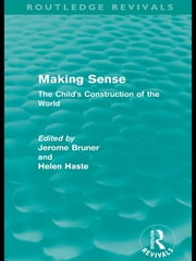 Making Sense (Routledge Revivals) - The Child's Construction of the World ebook by Jerome S. Bruner,Helen Haste