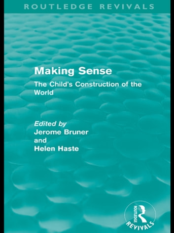 Making Sense (Routledge Revivals) - The Child's Construction of the World ebook by