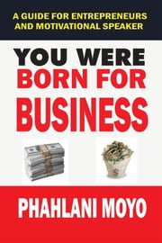 You Were Born For Business ebook by Elijah Miti