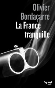 La France tranquille ebook by Olivier Bordaçarre