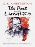 The Poet and the Lunatics - Episodes in the Life of Gabriel Gale ebook by G. K. Chesterton