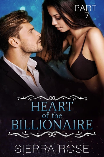 Heart of the Billionaire - Taming The Bad Boy Billionaire, #7 ebook by Sierra Rose