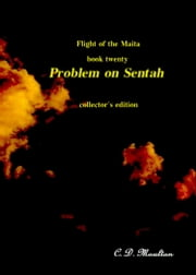 Flight of the Maita Book Twenty: Problem on Sentah Collector's Edition ebook by CD Moulton