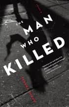 The Man Who Killed - A Novel ebook by Fraser Nixon