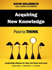 Acquiring New Knowledge - Paid to Think ebook by David Goldsmith