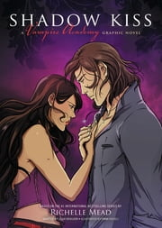 Shadow Kiss - A Graphic Novel ebook by Richelle Mead,Emma Vieceli,Leigh Dragoon