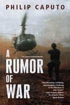 A Rumor of War ebook by Philip Caputo