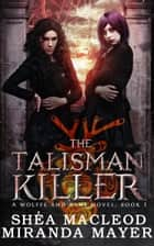 The Talisman Killer ebook by Miranda Mayer, Shéa MacLeod