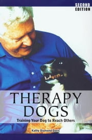 THERAPY DOGS - TRAINING YOUR DOG TO REACH OTHERS, 2ND EDITION ebook by Kathy Diamond Davis