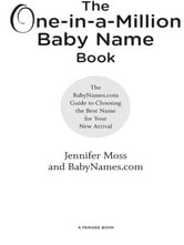 The One-in-a-Million Baby Name Book - The BabyNames.com Guide to Choosing the Best Name for Your New Arrival ebook by Jennifer Moss,Babynames.com
