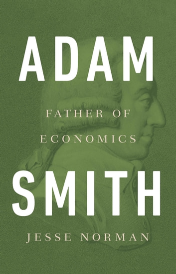 Adam Smith - Father of Economics eBook by Jesse Norman