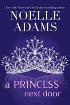 A Princess Next Door - Rothman Royals, #1 ebook by Noelle Adams