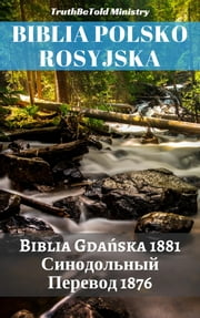Biblia Polsko Rosyjska - Biblia Gdańska 1881 - Синодольный Перевод 1876 ebook by TruthBeTold Ministry, Joern Andre Halseth