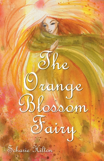 The Orange Blossom Fairy ebook by Scharie Hilton