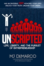 UNSCRIPTED - Life, Liberty, and the Pursuit of Entrepreneurship ebook by M.J. DeMarco