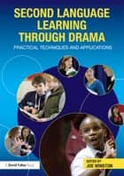 Second Language Learning through Drama - Practical Techniques and Applications ebook by Joe Winston
