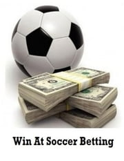 Win At Soccer Betting ebook by V.T.