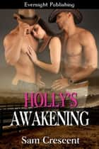 Holly's Awakening ebook by Sam Crescent