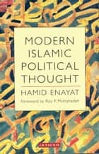 Modern Islamic Political Thought - The Response of the Shi'i and Sunni Muslims to the Twentieth Century ebook by Hamid Enayat, Roy Mottahedeh