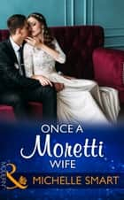 Once A Moretti Wife (Mills & Boon Modern) 電子書籍 by Michelle Smart