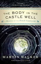 The Body in the Castle Well - A Mystery of the French Countryside eBook by Martin Walker