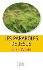 Les paraboles de Jésus ebook by Ellen G. White