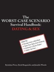 The Worst-Case Scenario Survival Handbook: Dating and Sex ebook by David Borgenicht,Joshua Piven,Jennifer Worick