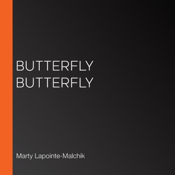 Butterfly Butterfly audiobook by Marty Lapointe-Malchik