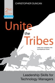Unite the Tribes - Leadership Skills for Technology Managers ebook by Christopher Duncan